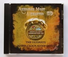 America's Most Unwanted CD - The Ultimate Alarm Clock Alternative! $12.99