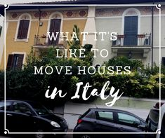 What It's Like to Move Houses in Italy
