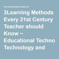 3Learning Methods Every 21st Century Teacher should Know ~ Educational Technology and Mobile Learning