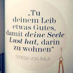 Tu deinem Leib etwas Gutes, damit deine Seele Lust hat, darin zu wohnen. - Teresa von Ávila #zitat #zitate #spruch #sprüche #worte #wahreworte #schöneworte
