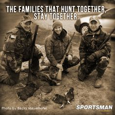 Hunting builds family bonds.