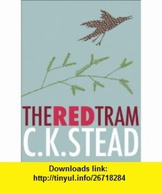 The Red Tram (9781869403300) C. K. Stead , ISBN-10: 1869403304  , ISBN-13: 978-1869403300 ,  , tutorials , pdf , ebook , torrent , downloads , rapidshare , filesonic , hotfile , megaupload , fileserve