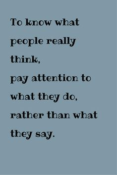 """""""To know what people really think, pay attention to what they do, rather than what they say."""" ― René Descartes. Click on this image to see the biggest collection of famous quotes on the net!"""