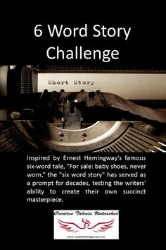 Inspiration Call: A Six Word story is a challenge for each writer to come up with a short story within six words. Get creative at www.facebook.com/CreativeTalentsUnleashed #WritingPrompt #Writ...