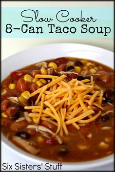 Six Sisters' Stuff: Slow Cooker 8-Can Taco Soup. ( A delicious chicken version of an old favorite. To make a beef version I sub the chicken, can of soup and pinto beans with a pound of browned lean ground beef and a can of undrained Ranch style beans.)