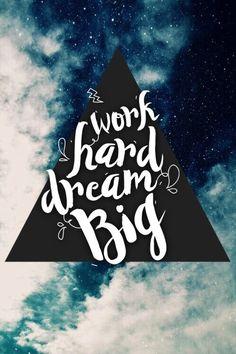 Work hard, dream big.