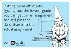 Funny Graduation Ecard: Putting more   effort into figuring out the lowest grade you can get on an assignment and still   pass the class, than into the actual assignment.