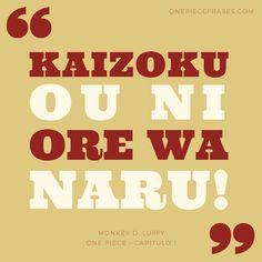 """Kaizoku ou ni ore wa naru!"" - Monkey D. Luffy - Capítulo 1 - One Piece Frases"