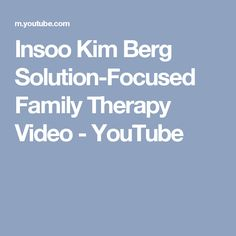 Insoo Kim Berg Solution-Focused Family Therapy Video - YouTube