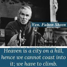 Venerable Archbishop Fulton J. Sheen tells us why we need to start climbing. Catholic Saints, Roman Catholic, Catholic Churches, Catholic Religion, Catholic Kids, Catholic Gentleman, Fulton Sheen, Catholic Quotes, Religious Quotes
