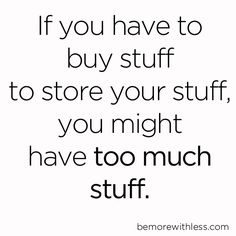 Don't fall into the trap of buying a lot of beautiful-looking boxes and storage systems--all that most of them are doing is concealing things that we no longer want/need.