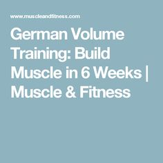 German Volume Training: Build Muscle in 6 Weeks | Muscle & Fitness