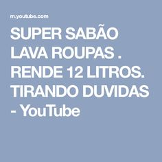 SUPER SABÃO LAVA ROUPAS . RENDE 12 LITROS. TIRANDO DUVIDAS - YouTube