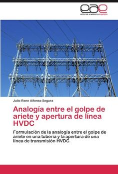 Analogía entre el golpe de ariete  y apertura de línea HVDC: Formulación de la analogía entre el golpe de ariete en una tubería y la apertura de una línea de transmisión HVDC (Spanish Edition) by Julio Rene Alfonso  Segura http://www.amazon.com/dp/3846579009/ref=cm_sw_r_pi_dp_ySxOub0CRHF3X