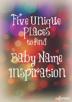 No one ever looks at these five places and there are some GREAT ideas! #babynames