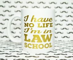 I HAVE No Life I'm in LAW School Mug / LAW Student / FUTURE LAWYER / ATTORNEY TO BE / Student LAWYER / LEGAL Life / LAW School Probs - MagicCityDesigns