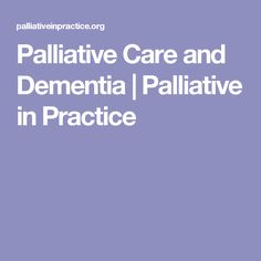 Palliative Care and Dementia | Palliative in Practice