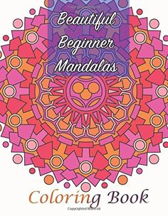 Beautiful Beginner Mandalas Coloring Book (Sacred Mandala Designs and Patterns Coloring Books for Adults) (Volume 84) by Lilt Kids Coloring Books http://www.amazon.com/dp/1511877502/ref=cm_sw_r_pi_dp_4RFxwb06YW37X