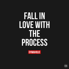 "gymaaholic: "" Fall In Love With The Process. Then the results with follow, trust me. http://www.gymaholic.co/fitness """