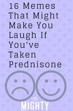 16 Memes That Might Make You Laugh If You've Taken Prednisone   The Mighty