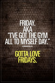 """Friday. AKA """"I've got the gym all to myself day."""" Gotta love Fridays. Best day of the week for us gym addicts? ;) #lovefridays #happyfriday #gymaddict #gymquotes"""