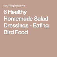 6 Healthy Homemade Salad Dressings - Eating Bird Food