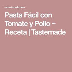 Pasta Fácil con Tomate y Pollo ~ Receta | Tastemade