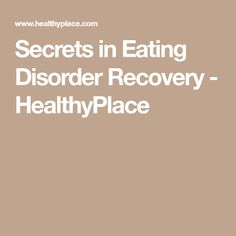 Secrets in Eating Disorder Recovery - HealthyPlace
