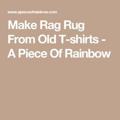 Make Rag Rug From Old T-shirts - A Piece Of Rainbow