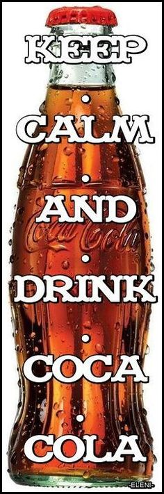 KEEP CALM AND DRINK COCA COLA  - created by eleni