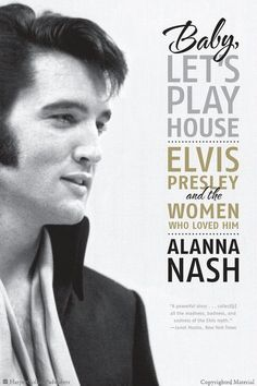 Baby, Let's Play House: Elvis Presley and the Women Who Loved Him,  Alanna Nash (November 2010)