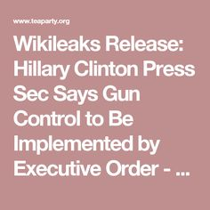 Wikileaks Release: Hillary Clinton Press Sec Says Gun Control to Be Implemented by Executive Order - Tea Party News
