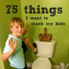 75 Things I Want to Teach My Kids (going to make my own list too!!)