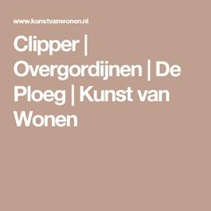 Clipper    Overgordijnen   De Ploeg   Kunst van Wonen