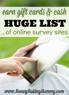 This list of online surveys for money (and gift cards) at MoneyMakingMommy.com will help you get started with actually earning cash, or redeemable points for cash. Know which companies are paying. I use these faithfully to pocket extra cash all year long. Cha-ching!