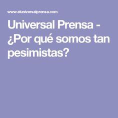 Universal Prensa - ¿Por qué somos tan pesimistas?