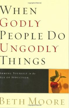 When Godly People Do Ungodly Things: Arming Yourself in the Age of Seduction by Beth Moore,http://www.amazon.com/dp/0805424652/ref=cm_sw_r_pi_dp_sTT7sb1X7JPJB3GB