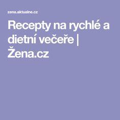 Recepty na rychlé a dietní večeře | Žena.cz Kids Meals, Children Food, Food Kids