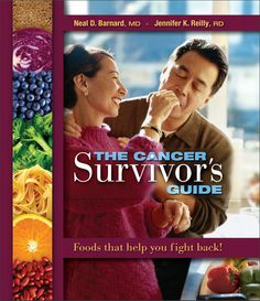 The Cancer Survivor's Guide - Foods that Help you Fight Back! by Neal Barnard, MD