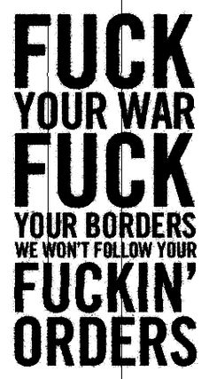 Fuck your war/Fuck your borders Attitude Quotes, Life Quotes, Attitude Status, Punks Not Dead, Political Art, Political Posters, Political Cartoons, Badass Quotes, Slogan