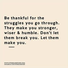 Positive Quotes : Be thankful for the struggles you go through. Don't let them break you l