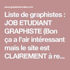Liste de graphistes : JOB ETUDIANT GRAPHISTE (Bon ça a l'air intéressant mais le site est CLAIREMENT à refaire !!!)