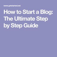 How to Start a Blog: The Ultimate Step by Step Guide