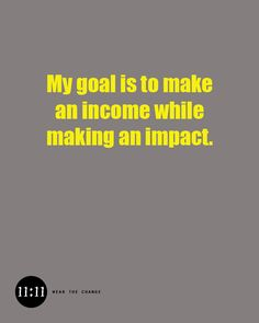 My goal is to make an income while making an impact! Visit my shop @1111now for inspirational shirts and gifts: http://www.1111now.com