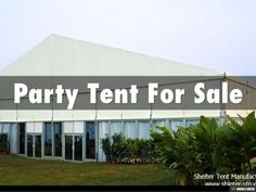 Party Tent For Sale by Shelther Tent Manufacturing Co.,Ltd. via slideshare