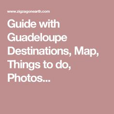 Guide with Guadeloupe Destinations, Map, Things to do, Photos...