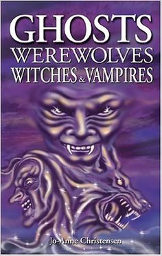 Ghosts, Werewolves, Witches and Vampires: Jo-Anne Christensen, Shelagh Kubish, Arlana Anderson-Hale: 9781551053332: Books - Amazon.ca