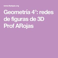 Geometría 4°: redes de figuras de 3D Prof ARojas 3d Shapes, Math Test, Exercise