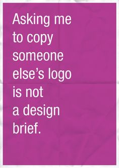 Asking me to copy someone else's logo is not a design brief. (By Anneke Short.)