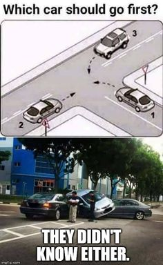 Which car should go first?  | THEY DIDN'T KNOW EITHER. | image tagged in bad drivers,funny,question,lmao,driving lesson | made w/ Imgflip meme maker